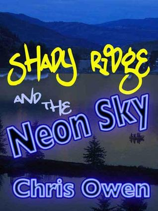 Shady Ridge and the Neon Sky by Chris Owen