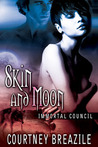 Skin and Moon (Immortal Council, #5)
