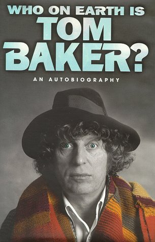 Who On Earth Is Tom Baker? An Autobiography by Tom Baker