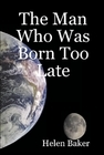 The Man Who Was Born Too Late