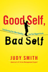 Good Self, Bad Self: Transforming Your Worst Qualities into Your Biggest Assets
