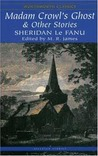 Madam Crowl's Ghost & Other Stories by J. Sheridan Le Fanu