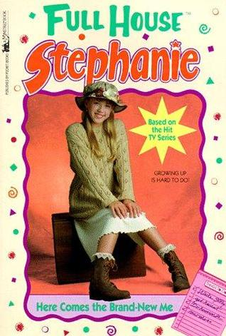 Here Comes the Brand-New Me (Full House: Stephanie, #5)