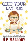 Quit Your Day Job, A Guide for the Self Published Author