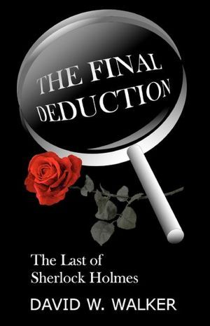 The Final Deduction: The Last of Sherlock Holmes