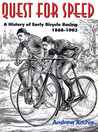 Quest For Speed : A History of Early Bicycle Racing 1868-1903
