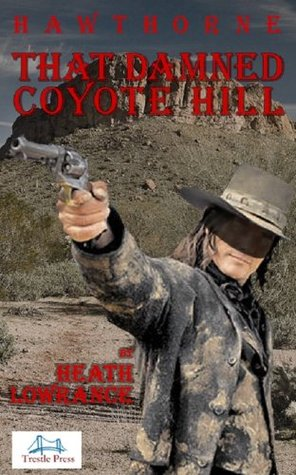 That Damned Coyote Hill by Heath Lowrance