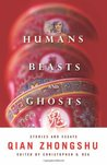 Humans, Beasts, and Ghosts: Stories and Essays
