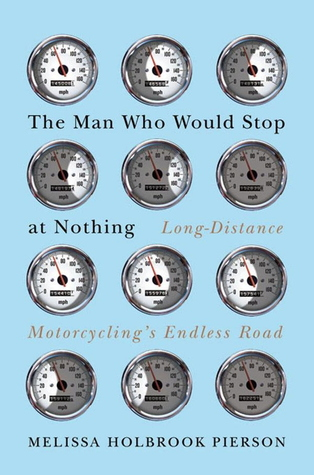 The Man Who Would Stop at Nothing by Melissa Holbrook Pierson
