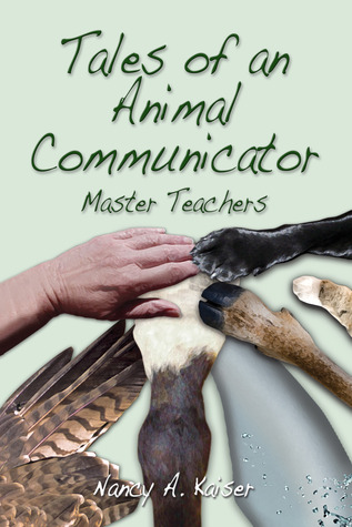 Tales of an Animal Communicator ~ Master Teachers by Nancy A. Kaiser