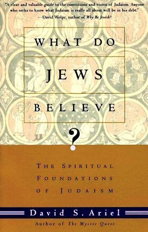 What Do Jews Believe?: The Spiritual Foundations of Judaism