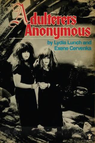 Adulterers Anonymous by Lydia Lunch