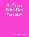 At Peace With Pink Pancakes