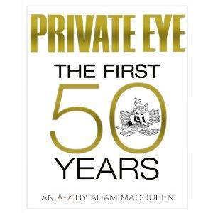 Private Eye The First 50 Years by Adam Macqueen