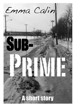 Sub-Prime by Emma Calin