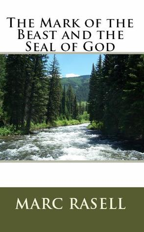 The Mark of the Beast and the Seal of God by Marc Rasell
