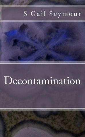 Decontamination by S. Gail Seymour