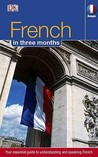 French in 3 Months - Your Essential Guide to Understanding and Speaking French