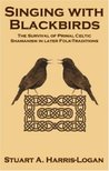 Singing With Blackbirds: The Survival Of Primal Celtic Shamanism In Later Folk Traditions