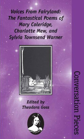 Voices from Fairyland: The Fantastical Poems of Mary Coleridge, Charlotte Mew, and Sylvia Townsend Warner