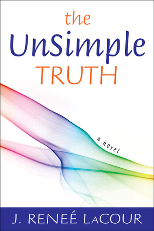 The Unsimple Truth by J. Renee LaCour
