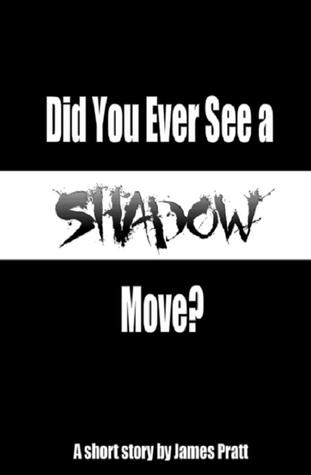Did You Ever See A Shadow Move? by James  Pratt