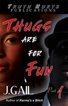 Thugs are for Fun, Part  1 by J. Gail
