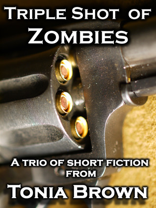 Triple Shot of Zombies by Tonia Brown
