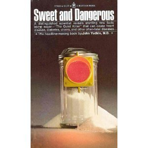 Sweet And Dangerous:  The New Facts About The Sugar You Eat As A Cause Of Heart Disease, Diabetes, And Other Killers