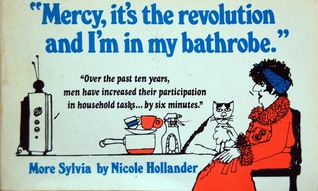 """""""Mercy, it's the revolution and I'm in my bathrobe""""  by Nicole Hollander"""