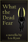 What the Dead Fear