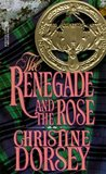 The Renegade and the Rose (Renegade, Rebel and Rogue, #1)