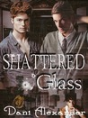 Shattered Glass by Dani Alexander