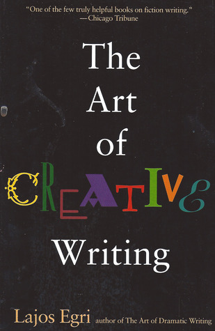 The Art Of Creative Writing by Lajos Egri