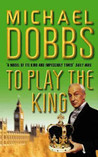 To Play the King (Francis Urquhart #2)