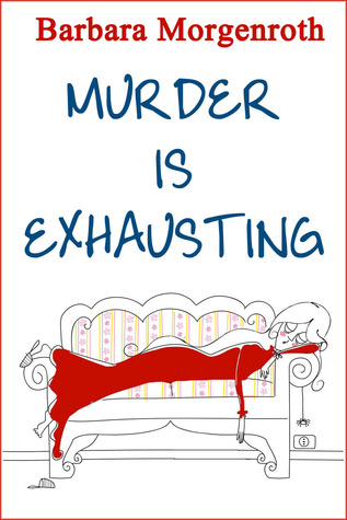 Murder Is Exhausting by Barbara Morgenroth