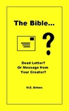 The Bible - Dead Letter or Message from Your Creator?