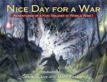 Nice Day for a War: Adventures of a Kiwi Soldier in World War 1