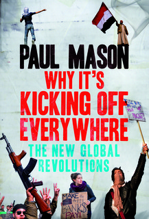 Why It's Kicking Off Everywhere by Paul  Mason