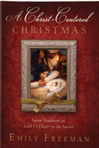 A Christ-Centered Christmas by Emily Belle Freeman