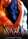 When Water Burns by Lani Wendt Young