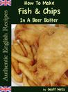 How to Make Fish and Chips in a Beer Batter