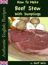 How To Make Beef Stew With Dumplings (Authentic English Recipes)