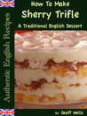 How To Make Sherry Trifle - A Traditional English Dessert (Authentic English Recipes)