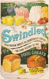 Swindled: From Poison Sweets to Counterfeit Coffee—The Dark History of the Food Cheats