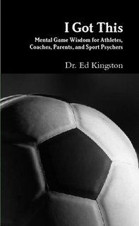 I Got This: Mental Game Wisdom for Athletes, Coaches, Parents, and Sports Psychers