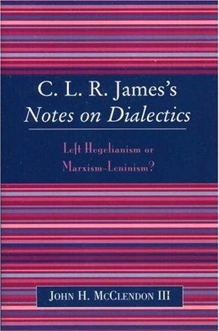 Notes on Dialectics by C.L.R. James