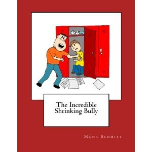 The Incredible Shrinking Bully by Mona Schmitt