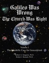 Galileo Was Wrong: The Church Was Right, Volume I, The Scientific Case For Geocentrism