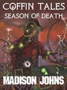 Coffin Tales Season of Death by Madison  Johns